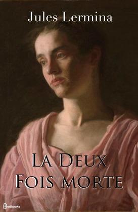 La Deux Fois morte | Jules Lermina