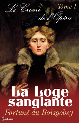 Le Crime de l'Opéra - Tome I - La Loge sanglante | Fortuné du Boisgobey