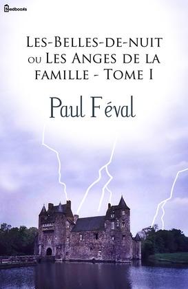 Les-Belles-de-nuit ou Les Anges de la famille - Tome I | Paul Féval (père)