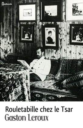 Rouletabille chez le Tsar | Gaston Leroux