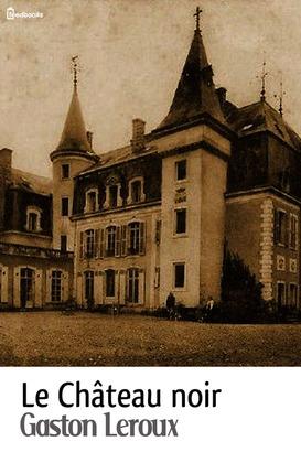 Le Château noir | Gaston Leroux