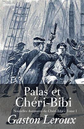 Palas et Chéri-Bibi - Nouvelles Aventures de Chéri-Bibi - Tome I | Gaston Leroux