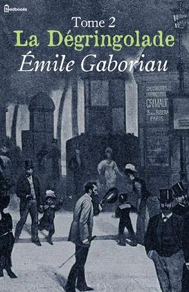 La Dégringolade, Tome 2 | Émile Gaboriau