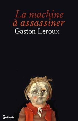 La Machine à assassiner | Gaston Leroux