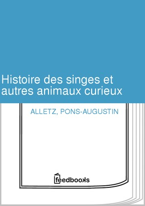 Histoire des singes et autres animaux curieux 