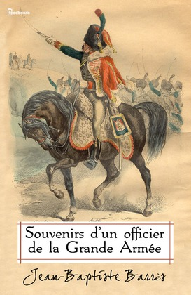 Souvenirs d'un officier de la Grande Armée | Jean-Baptiste Barrès
