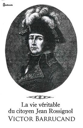 La vie véritable du citoyen Jean Rossignol | Victor Barrucand