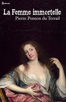 La Femme immortelle | Pierre Ponson du Terrail