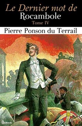 Le Dernier mot de Rocambole - Tome IV | Pierre Ponson du Terrail
