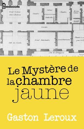 Le myst re de la chambre jaune gaston leroux feedbooks - Le mistere de la chambre jaune ...