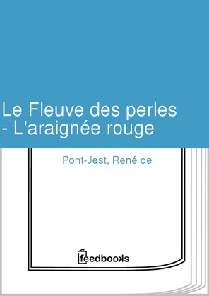 Le Fleuve des perles - L'araignée rouge | René de Pont-Jest