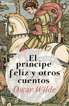 El príncipe feliz y otros cuentos - Oscar Wilde | Feedbooks