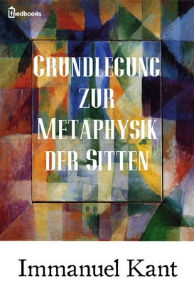 Grundlegung zur Metaphysik der Sitten