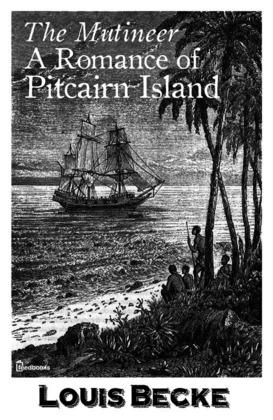 The Mutineer: A Romance of Pitcairn Island