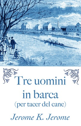Tre uomini in barca (per tacer del cane)