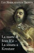 La morte di Ivan Il'ič – La sonata a Kreutzer