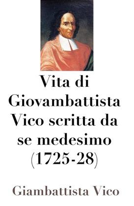 Vita di Giovambattista Vico scritta da se medesimo (1725-28)