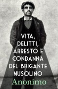 Vita, delitti, arresto e condanna del brigante Musolino