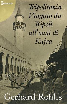 Tripolitania Viaggio da Tripoli all'oasi di Kufra