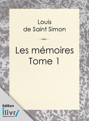 duc de Saint-Simon Louis de Rouvroy - Mémoires de Saint-Simon