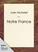 Notre France, sa géographie, son histoire