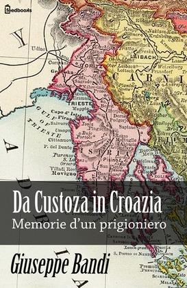 Da Custoza in Croazia. Memorie d'un prigioniero