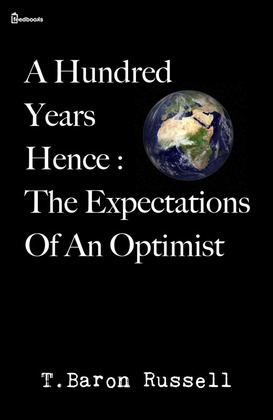A Hundred Years Hence : The Expectations Of An Optimist