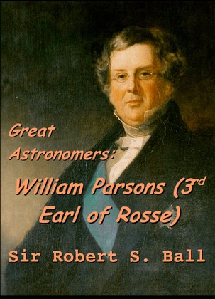 Great Astronomers:  William Parsons (3rd Earl of Rosse)