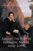 Shelley: The Poet of Rebellion, Nature, and Love
