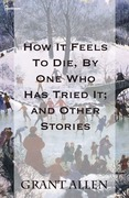 How It Feels To Die, By One Who Has Tried It; and Other Stories