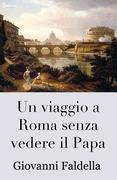 Un viaggio a Roma senza vedere il Papa