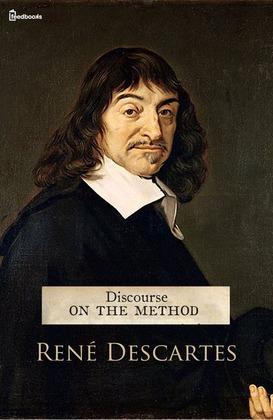 descartes' discourse on the method Der discours bildet eine methodologische vorrede zu drei naturphilosophischen abhandlungen descartes', die gemeinsam mit ihm herausgegeben wurden: la.