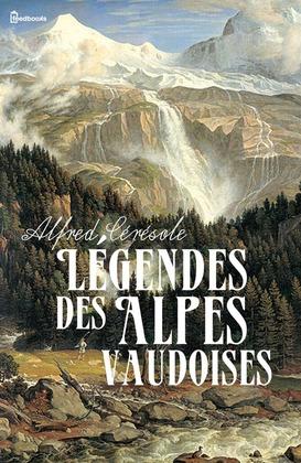 Légendes des Alpes vaudoises | Alfred Cérésole