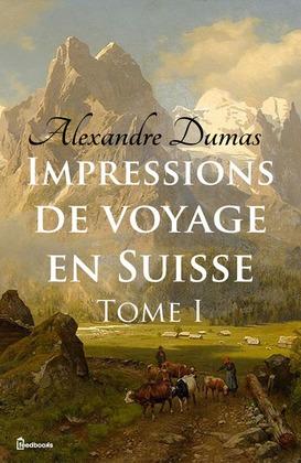 Impressions de voyage en Suisse (tome 1)