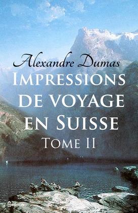 Impressions de voyage en Suisse (tome 2)   Alexandre Dumas