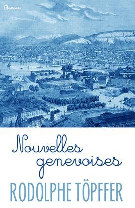 Nouvelles genevoises | Rodolphe Töpffer