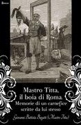 Mastro Titta, il boia di Roma. Memorie di un carnefice scritte da lui stesso