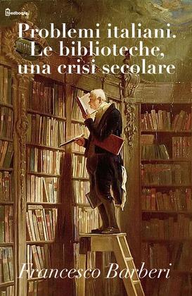 Problemi italiani. Le biblioteche, una crisi secolare.