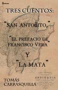 """Tres cuentos: """"San Antoñito"""", """"El prefacio de Francisco Vera"""" y """"La mata"""