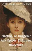 Marthe, Le Drageoir Aux Épices Et Autres Nouvelles (RSMediaItalia Classics Illustrated Edition)