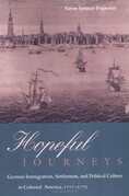 Hopeful Journeys: German Immigration, Settlement, and Political Culture in Colonial America, 1717-1775