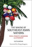 The Making of Southeast Asian Nations:State, Ethnicity, Indigenism and Citizenship: State, Ethnicity, Indigenism and Citizenship