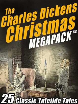 The Charles Dickens Christmas MEGAPACK ®: 25 Classic Yuletide Tales
