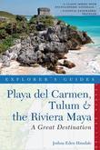 Explorer's Guide Playa del Carmen, Tulum & the Riviera Maya: A Great Destination (Fourth Edition)  (Explorer's Great Destinations)