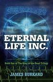 Eternal Life Inc.: Book One of The King of the Dead Trilogy