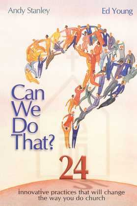Can We Do That?: Innovative Practices That Will Change the Way You Do Church