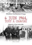 6 juin 1944, tout a chaviré. Mémoires d'une petite fille