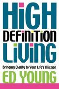 High Definition Living: Bringing Clarity to Your Life