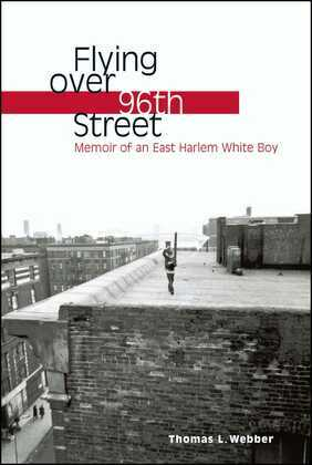 Flying over 96th Street: Memoir of an East Harlem White Boy