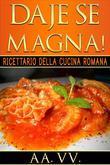 Daje Se Magna! Ricettario della Cucina Romana